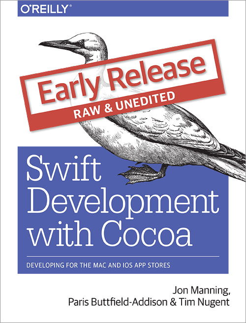 Swift Develop with Cocoa – by Jon Manning, Paris Buttfield-Addison, and Tim Nugent